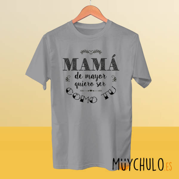 Camiseta mamá de mayor quiero ser como tú