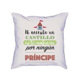 Cojín Ni necesito un castillo ni te cambiaría por ningún príncipe