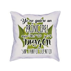 Cojín Yo no quiero un príncipe, quiero un dragón sin tanto cuento