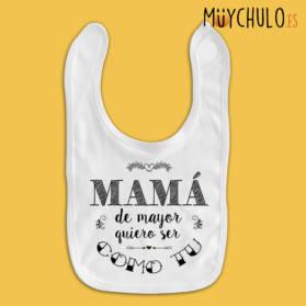 Babero Mama de mayor quiero ser como tú