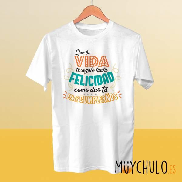 Camiseta Que la vida te regale tanta felicidad como das tú