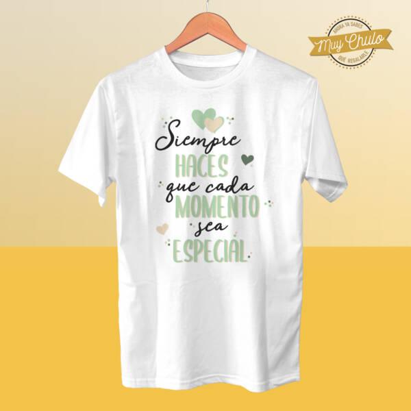 Camiseta Siempre haces que cada momento sea especial