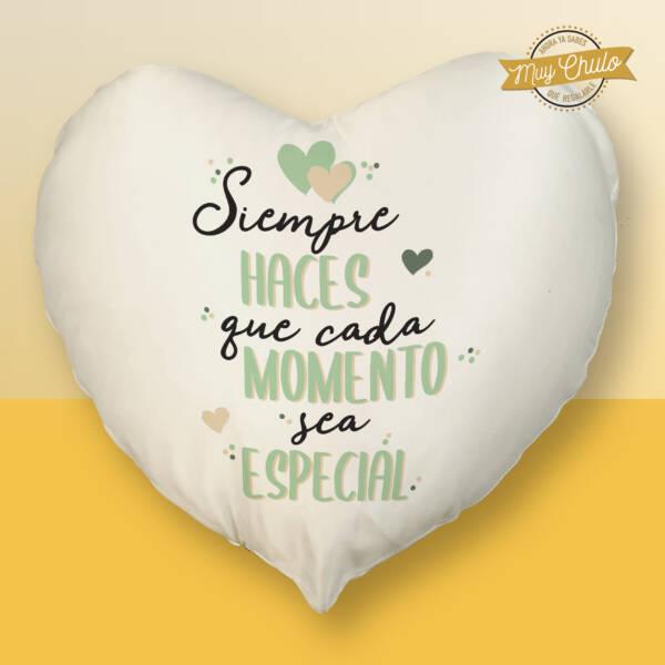Cojín Corazón Siempre haces que cada momento sea especial