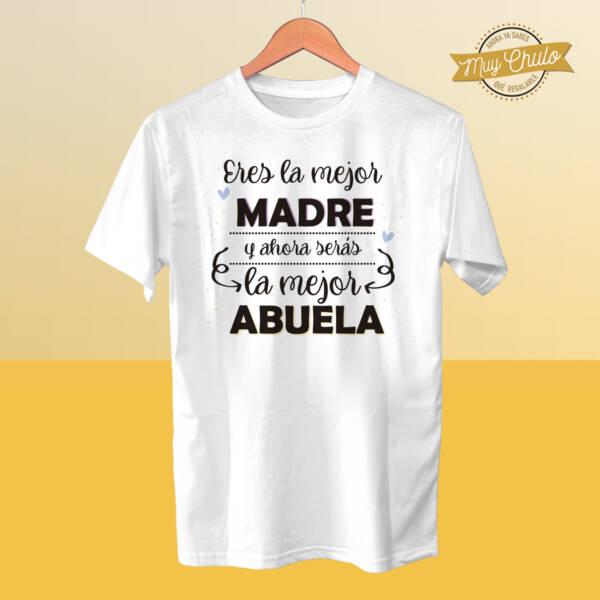 Camiseta Eres la mejor madre y ahora serás la mejor abuela